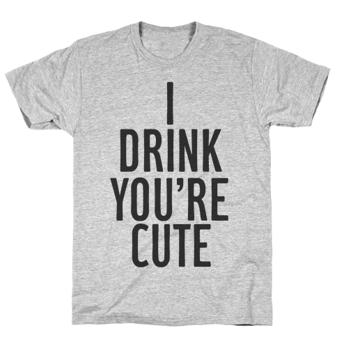 484afd86b Cute Drinking T-Shirts | LookHUMAN