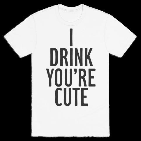 I Drink You're Cute Mens T-Shirt
