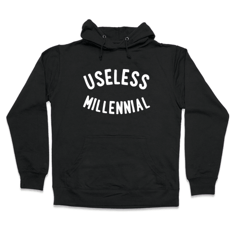 Useless Millennial Hooded Sweatshirt