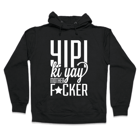 Yipi Ki Yay Hooded Sweatshirt