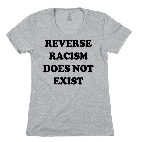 Reverse Racism Does Not Exist Womens T-Shirt