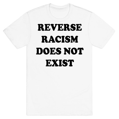 Reverse Racism Does Not Exist T-Shirt