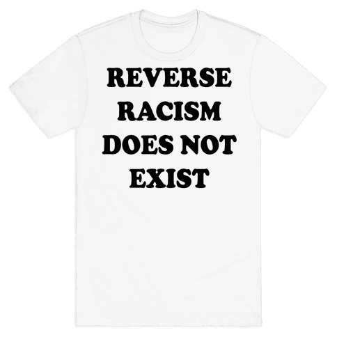 Reverse Racism Does Not Exist Mens T-Shirt