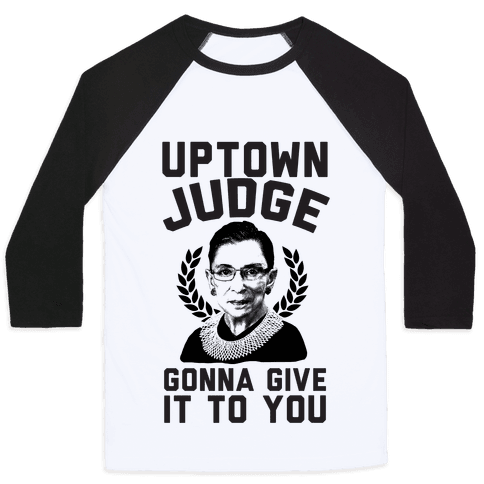 Uptown Judge Gonna Give It To You Baseball Tee
