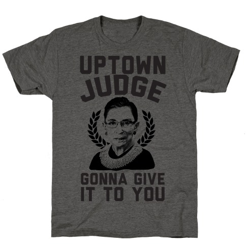 Uptown Judge Gonna Give It To You T-Shirt