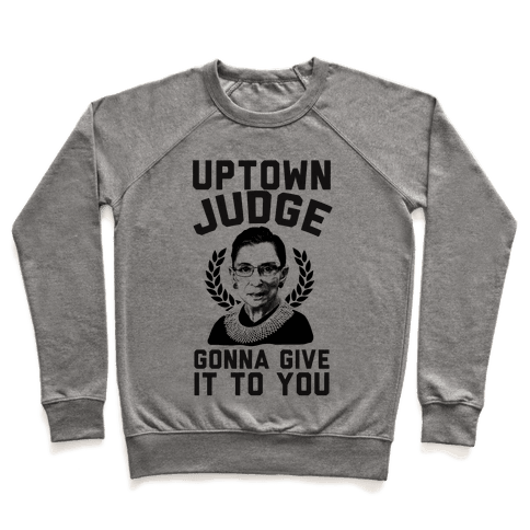 Uptown Judge Gonna Give It To You Pullover