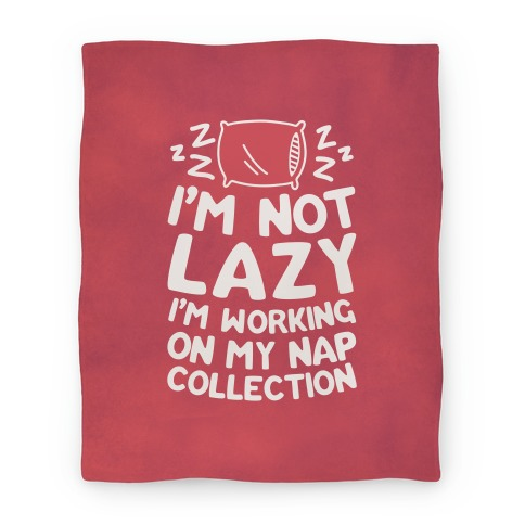 I'm Not Lazy I'm Working On My Nap Collection Blanket