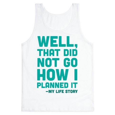 Well, That Did Not Go How I Planned It -My Life Story Tank Top