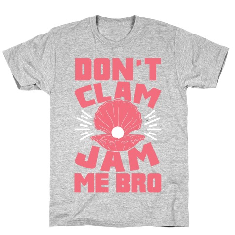 Don't Clam Jam Me Bro T-Shirt
