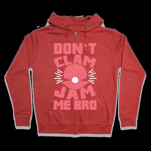 Don't Clam Jam Me Bro Zip Hoodie