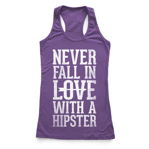 Never Fall In Love With a Hipster Racerback Tank Top