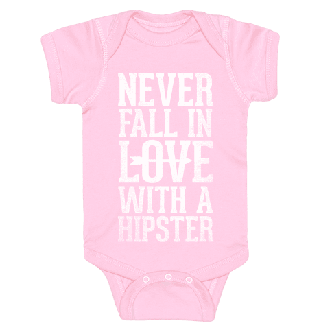 Never Fall In Love With a Hipster Baby Onesy