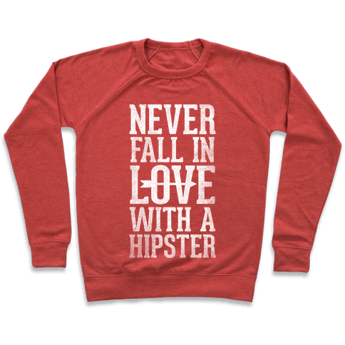 Never Fall In Love With a Hipster Pullover