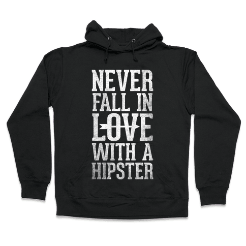 Never Fall In Love With a Hipster Hooded Sweatshirt