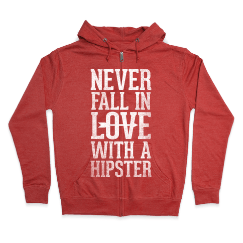 Never Fall In Love With a Hipster Zip Hoodie