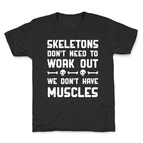 Skeletons Don't Need To Work Out Kids T-Shirt