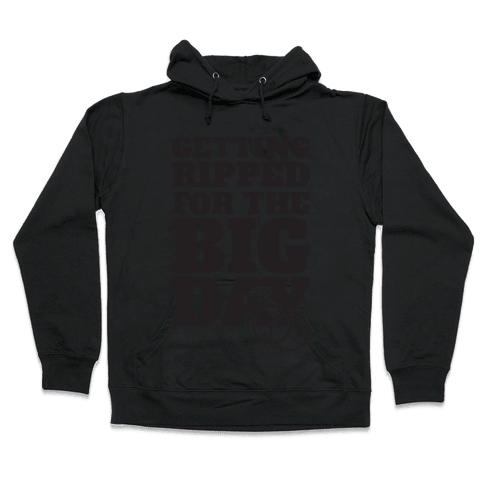 Getting Ripped For The Big Day Hooded Sweatshirt