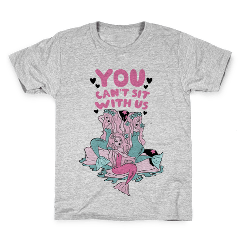 You Can't Sit With Us Mermaids Kids T-Shirt