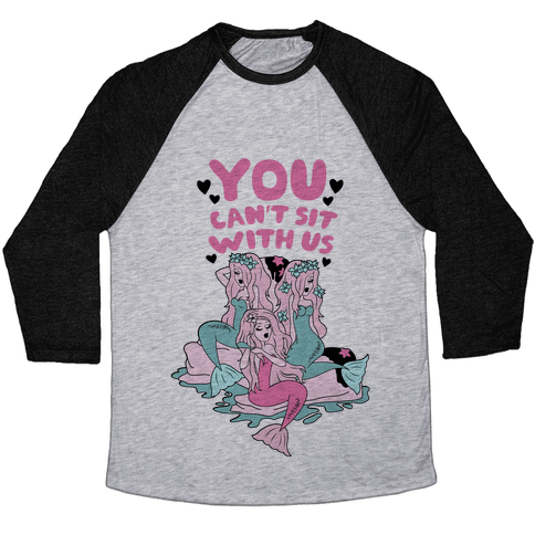 You Can't Sit With Us Mermaids Baseball Tee