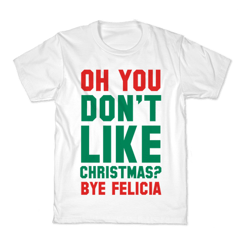 Don't Like Christmas? Bye Felicia Kids T-Shirt