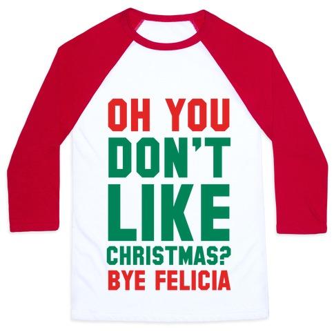Don't Like Christmas? Bye Felicia Baseball Tee