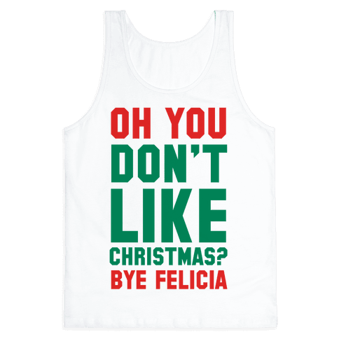 Don't Like Christmas? Bye Felicia Tank Top