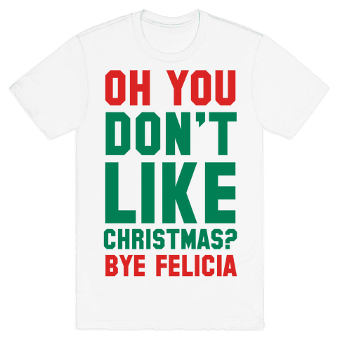 Don't Like Christmas? Bye Felicia Mens T-Shirt