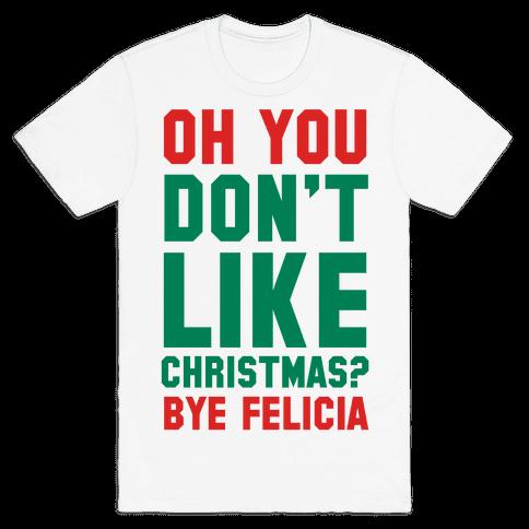 Don't Like Christmas? Bye Felicia Mens T-Shirt