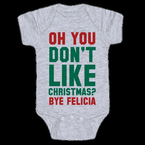 Don't Like Christmas? Bye Felicia Baby Onesy