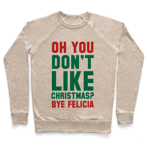 Don't Like Christmas? Bye Felicia Pullover