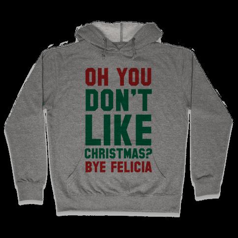 Don't Like Christmas? Bye Felicia Hooded Sweatshirt
