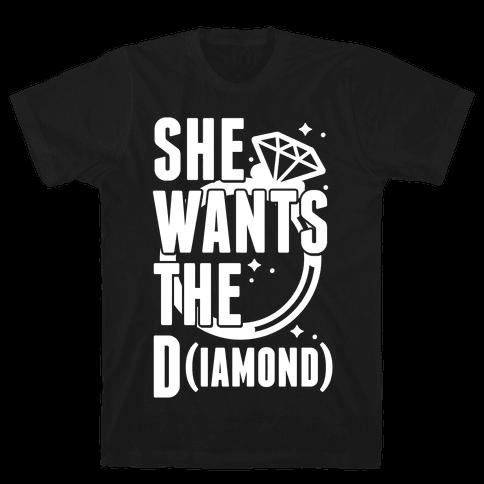 She Wants The D (IAMOND) Mens T-Shirt