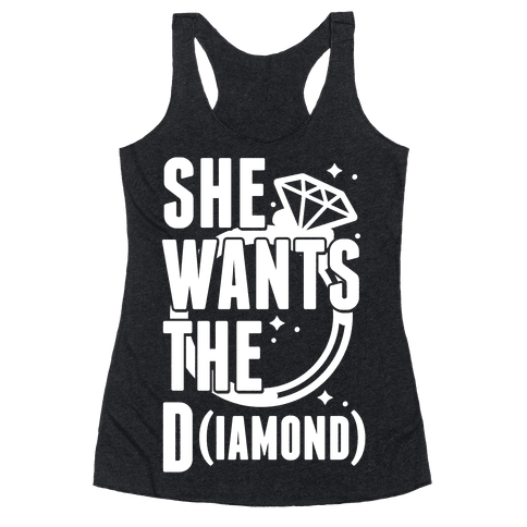 She Wants The D (IAMOND) Racerback Tank Top