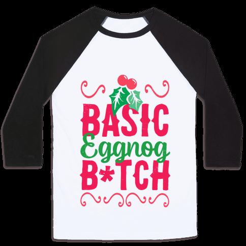 Basic Eggnog B*tch Baseball Tee