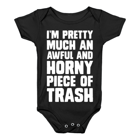 I'm Pretty Much An Awful And Horny Piece Of Trash Baby Onesy