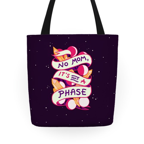 No Mom, It's Not A Phase Tote