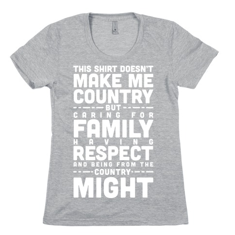 This Shirt Doesn't Make Me Country Womens T-Shirt