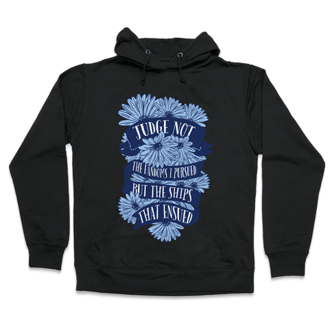 Judge Not The Fandoms I Pursued But The Ships That Ensued Hooded Sweatshirt