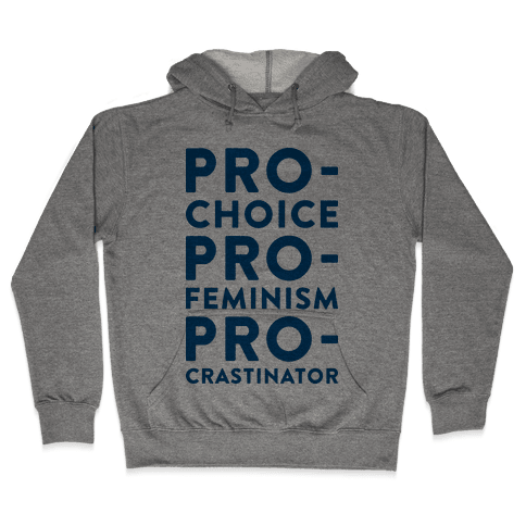 Pro-Choice, Pro-Feminism, Pro-crastinator Hooded Sweatshirt