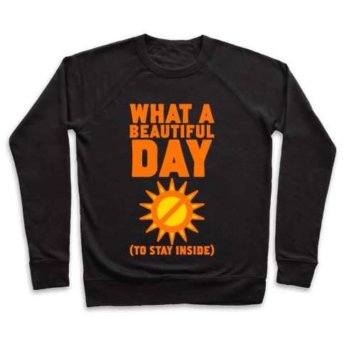 What A Beautiful Day (To Stay Inside) Pullover