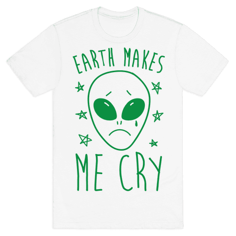 Earth Makes Me Cry Mens T-Shirt