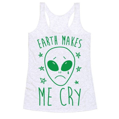 Earth Makes Me Cry Racerback Tank Top