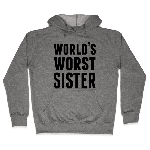 World's Worst Sister Hooded Sweatshirt