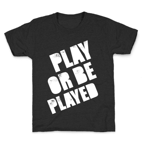 Play or Be Played (White Ink) Kids T-Shirt