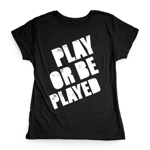 Play or Be Played (White Ink) Womens T-Shirt