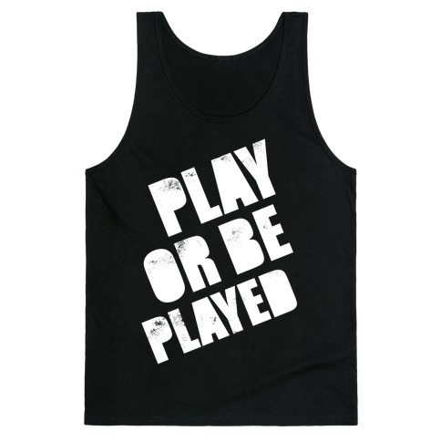Play or Be Played (White Ink) Tank Top