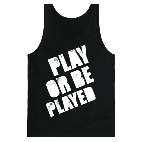 Play or Be Played (White Ink)