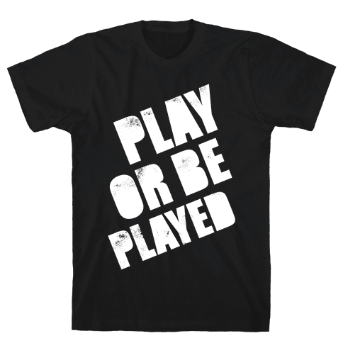 Play or Be Played (White Ink) Mens T-Shirt
