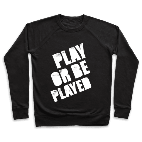 Play or Be Played (White Ink) Pullover