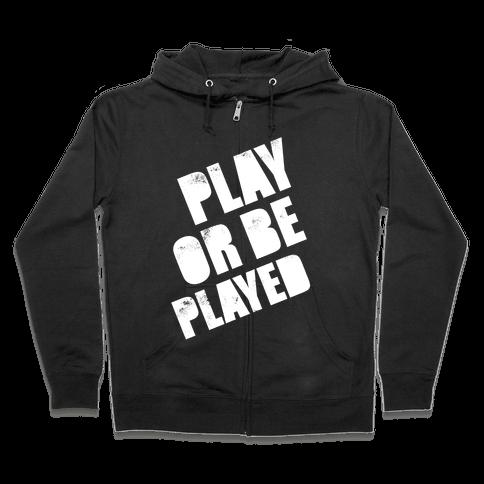 Play or Be Played (White Ink) Zip Hoodie